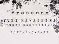 「Presence」YUKI KAWASHIMA Photo Exhibition(1/5〜11)