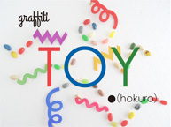 「graffiti TOY」-hokuro fair- (5/9~22)