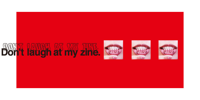 Don't laugh at my zine.(5/15〜21)